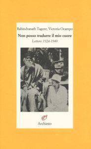 R. Tagore-V. Ocampo, Non posso tradurre il mio cuore