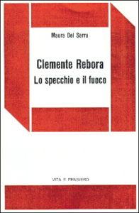 Clemente Rebora. Lo specchio e il fuoco