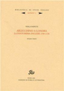 Arlecchino a Londra. La pantomima inglese 1700-1728. Studi e testi