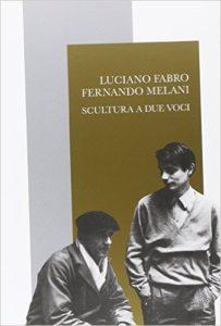 Luciano Fabro. Fernando Melani. Scultura a due voci