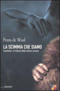 Frans de Waal, La scimmia che siamo