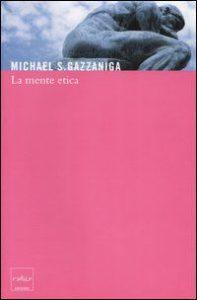 Michael S. Gazzaniga, La mente etica