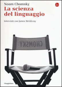 Noam Chomsky, La scienza del linguaggio. Interviste con James McGilvray