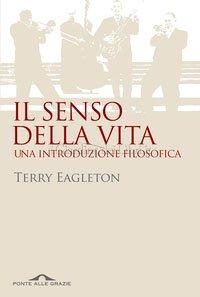 Terry Eagleton, Il senso della vita. Una introduzione filosofica