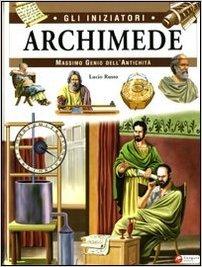 Archimede. Massimo genio dell'umanità,