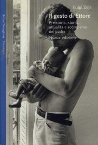Luigi Zoja, Il gersto di Ettore. Preistoria, storia, attualità e scomparsa del padre, Boringhieri