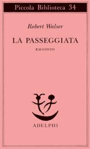 Robert Walser, La passeggiata, traduzione di Emilio Castellani, Adelphi, 1999.