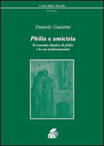 Philia e amicizia. Il concetto classico di philia e le sue trasformazioni