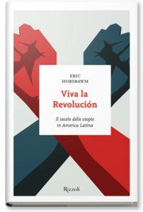 Viva la revolución. Il secolo delle utopie in America Latina copia