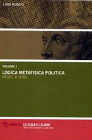 Logica Metafisica Politica. Hegel a Jena