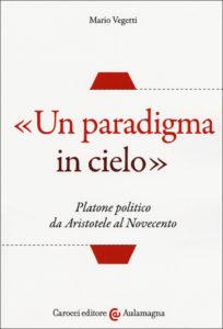 «Un paradigma in cielo». Platone politico da Aristotele al Novecento, Carocci 2016