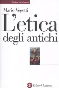 L'etica degli antichi, Laterza, 2010