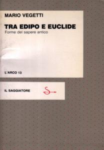 Tra Edipo e Euclide. Forme del sapere antico, Il Saggiatore