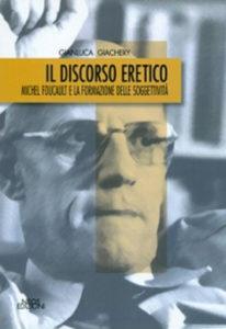 Il discorso eretico. Michel Foucault e la formazione delle soggettività
