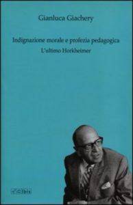 Indignazione morale e profezia pedagogica. L'ultimo Horkheimer