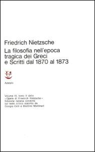 La filosofia nell'epoca tragica dei Greci e Scritti dal 1870 al 1873