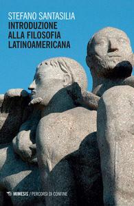 Stefano Santasilia, Introduzione alla filosofia latinoamericana, Mimesi, 2017.