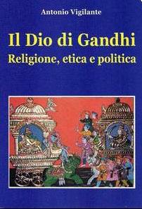 2009Il Dio di Gandhi. Religione, etica e politica
