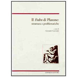 2011 Il Fedro di Platone, struttura e problematiche