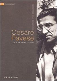 Cesare Pavese. La vita, le opere, i luoghi