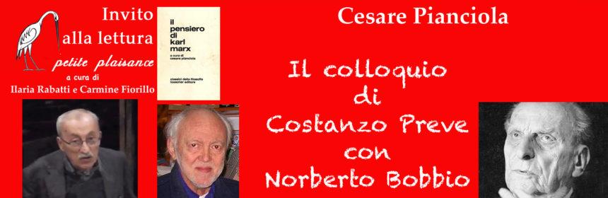 Cesare Pianciola. Norberto Bobbio - COstanzo Preve