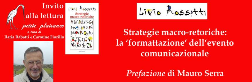 Livio Rossetti, Strategie macro-retoriche