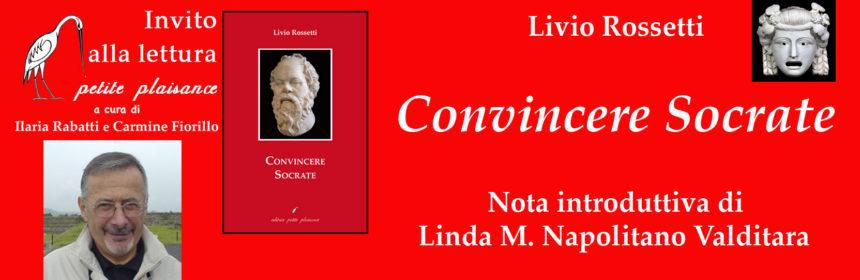 Livio Rossetti - Convincere Socrate