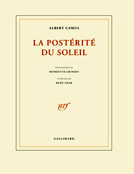 A. Camus, La Postérité du soleil-Photographies d'Henriette Grindat. Itinéraire de René Char